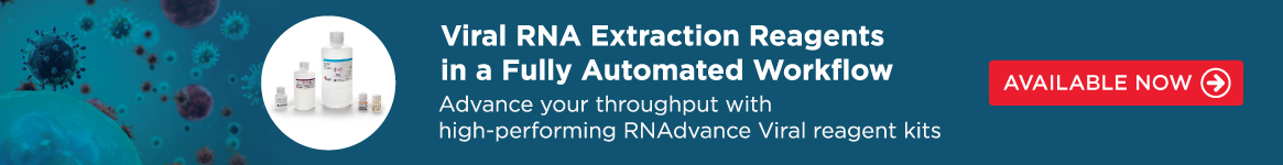 Viral RNA Extraction Reagents in a Fully Automated Workflow - Advance Your Throughput With High-Performing RNAdvance Viral Reagent Kits